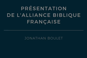 Présentation de l'Alliance Biblique Française - Jonathan Boulet