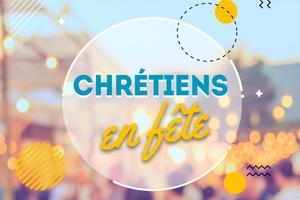 Chrétiens en fête :  Pour nous rassembler, chanter et fêter notre joie d